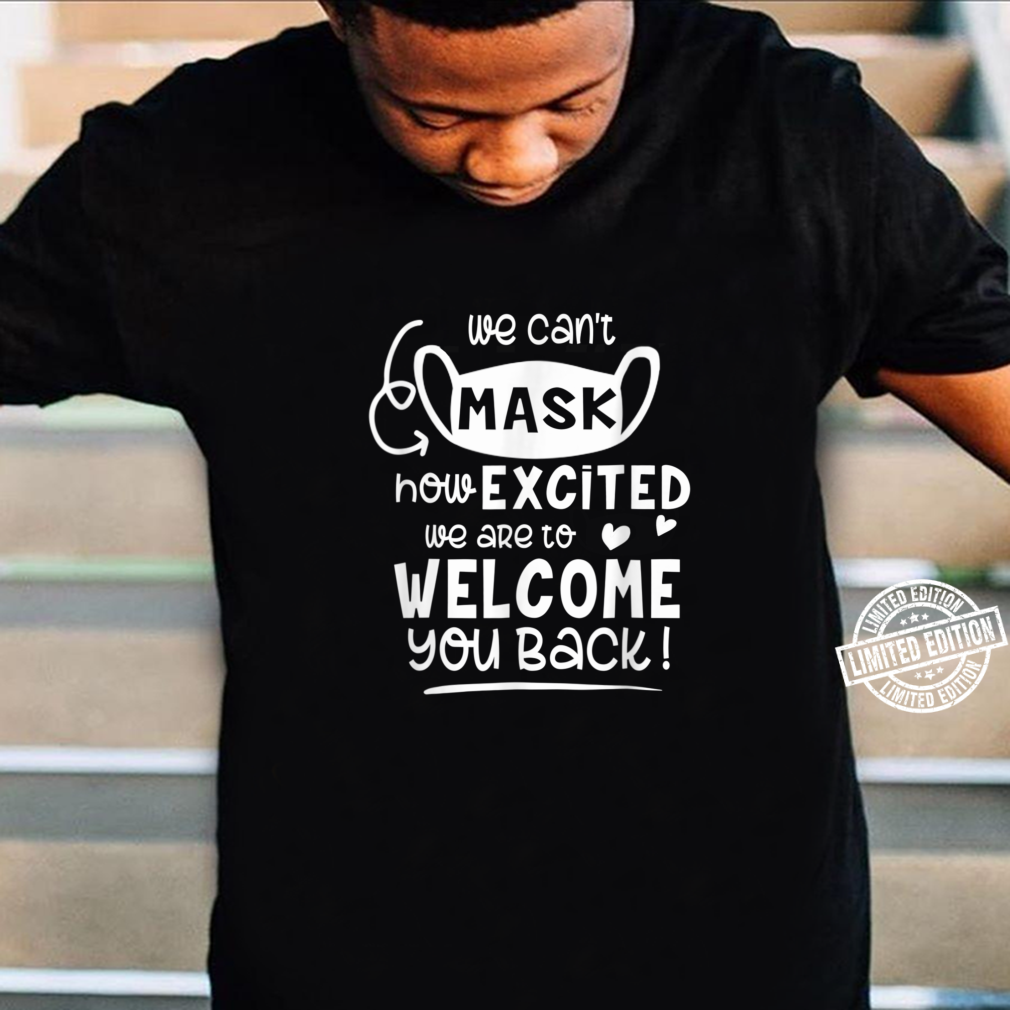 Cant Mask Excited Back To School Teacher 1st Day Of School Shirt