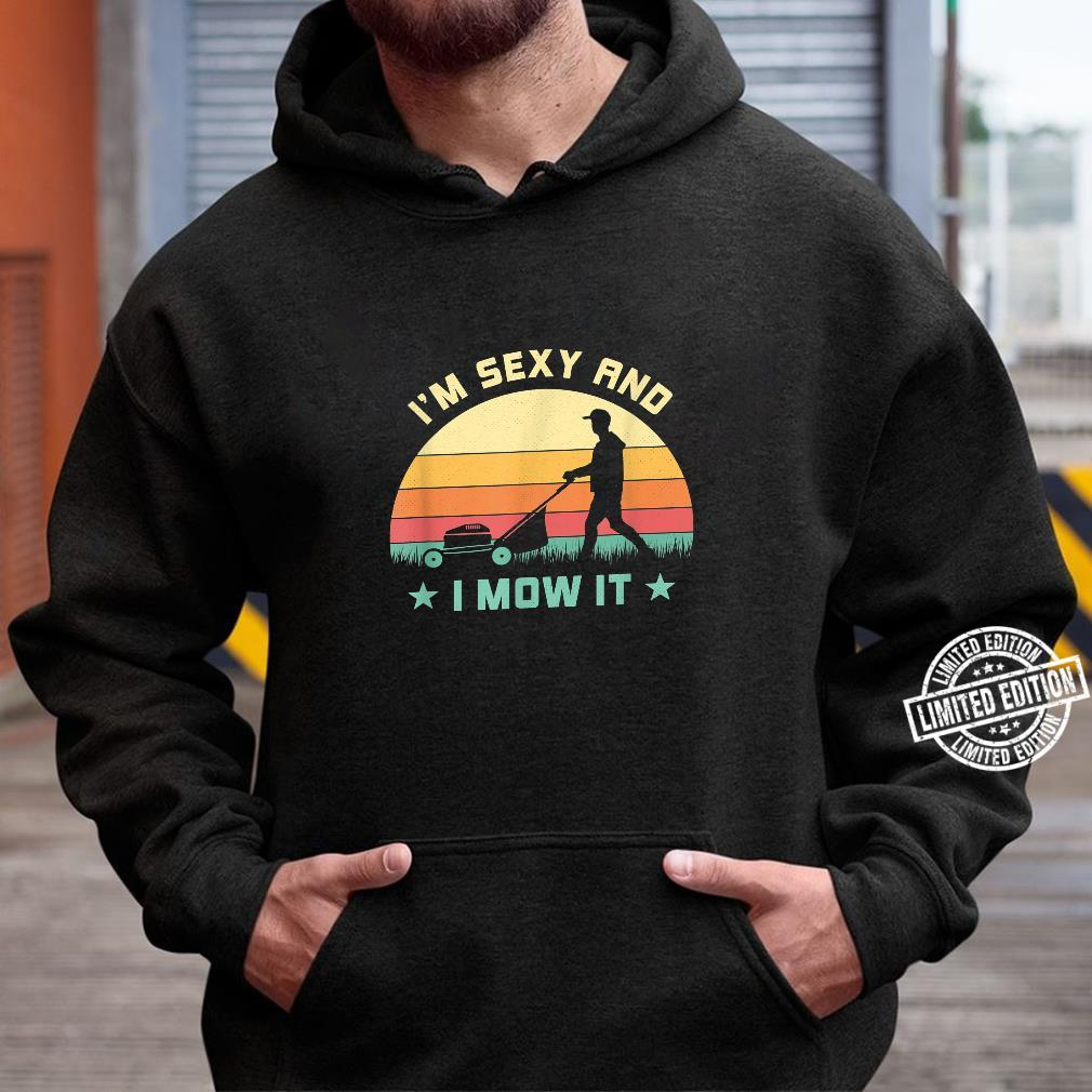 Im Sexy And I Mow It Vintage Lawn Mower Mowing Garden Design Shirt hoodie