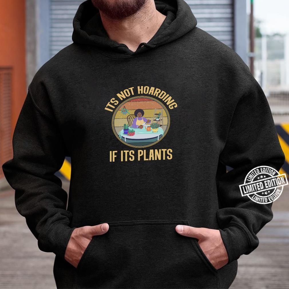 Its Not Hoarding If It's Plants Gardening Shirt hoodie