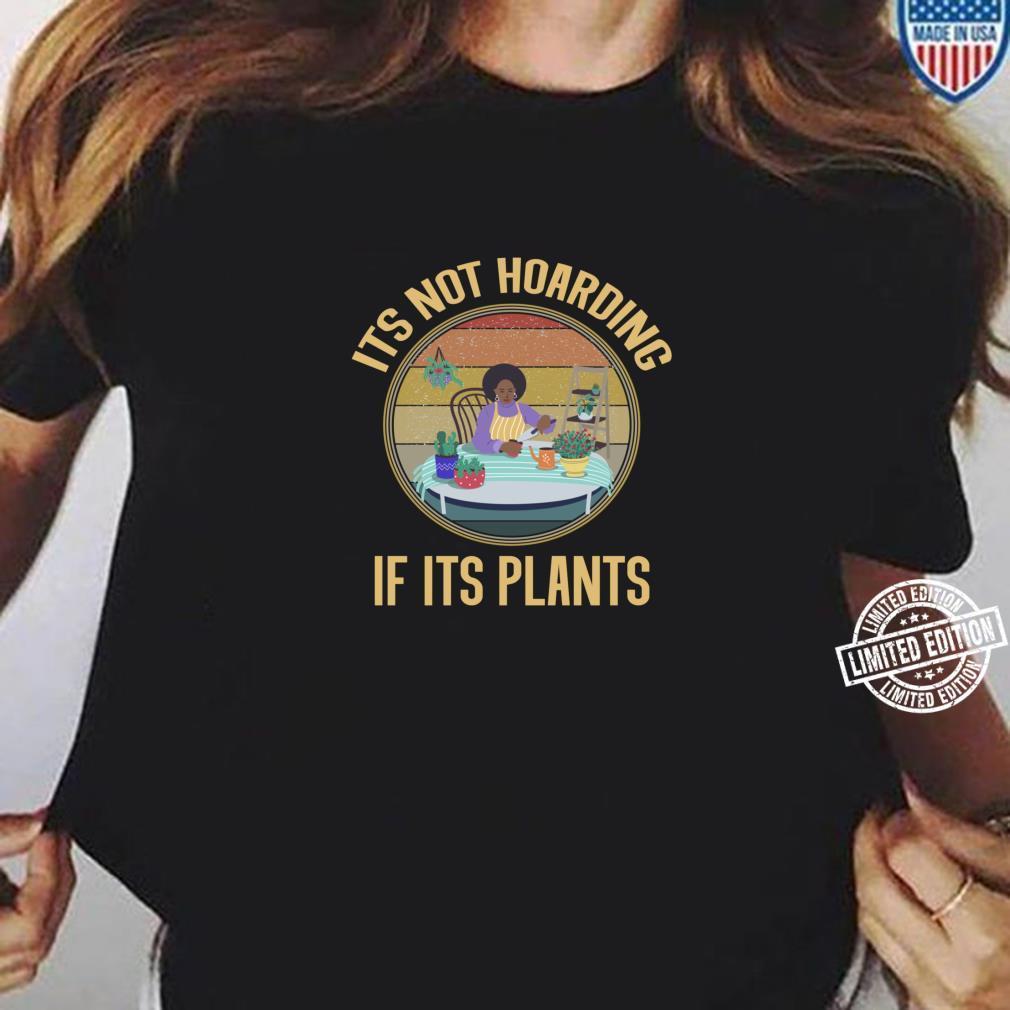 Its Not Hoarding If It's Plants Gardening Shirt ladies tee