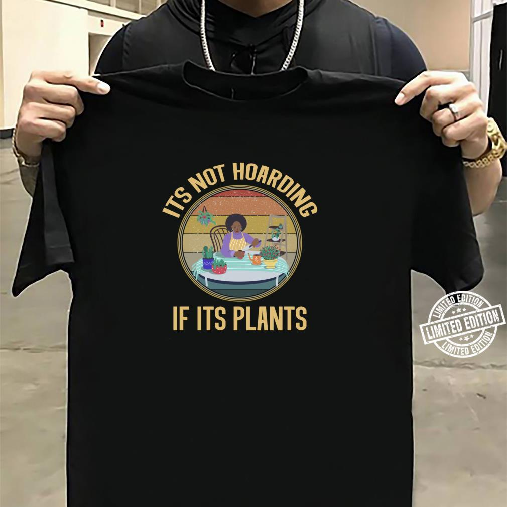 Its Not Hoarding If It's Plants Gardening Shirt sweater