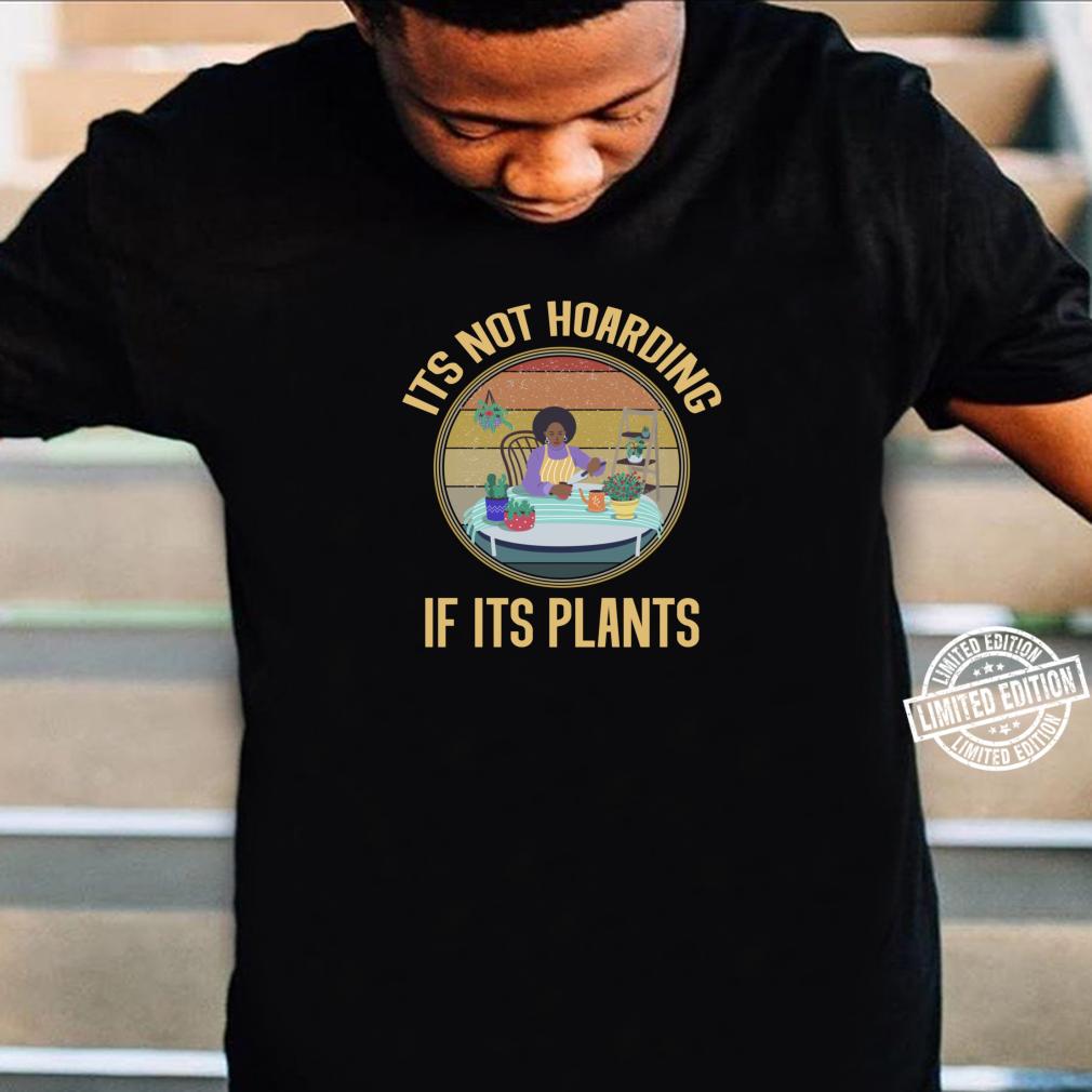 Its Not Hoarding If It's Plants Gardening Shirt