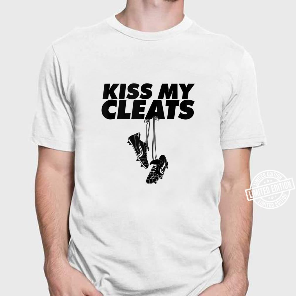 Kiss my cleats soccer Kiss my cleats Shirt