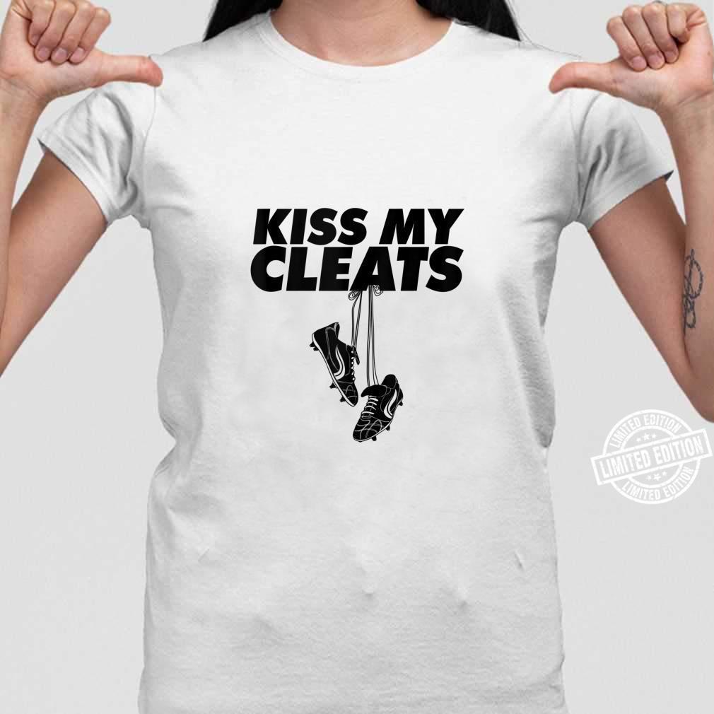 Kiss my cleats soccer Kiss my cleats Shirt ladies tee