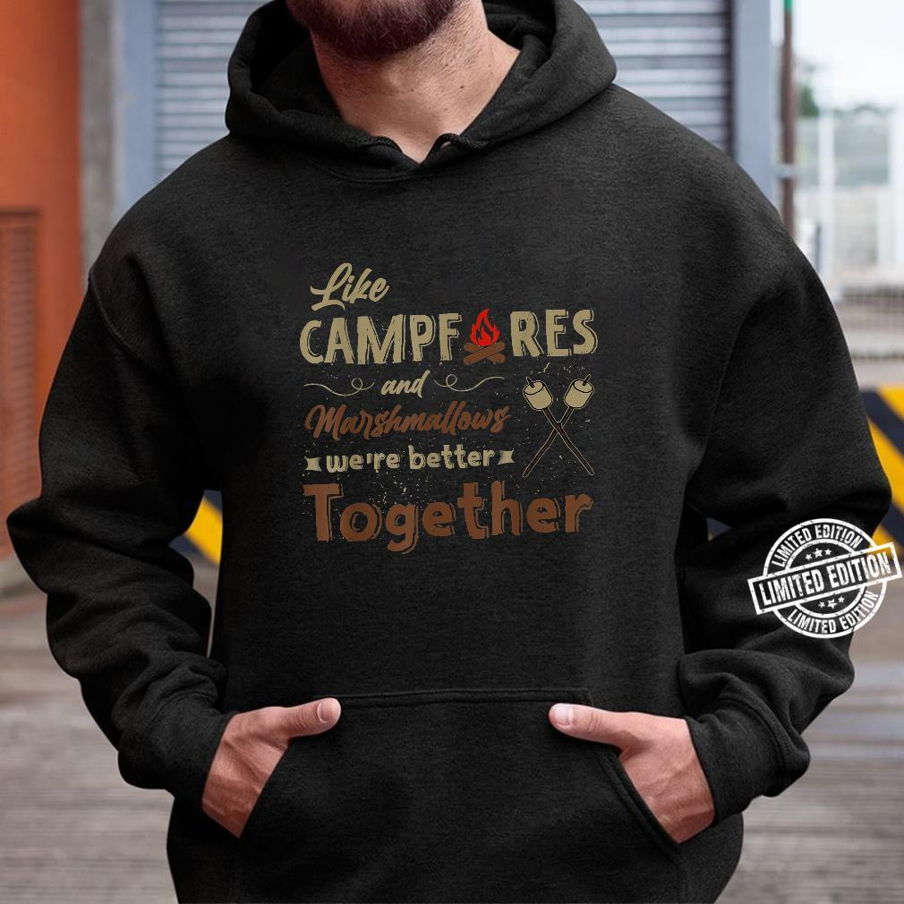 Like Campfires And Marshmallows We're Better Together Shirt hoodie