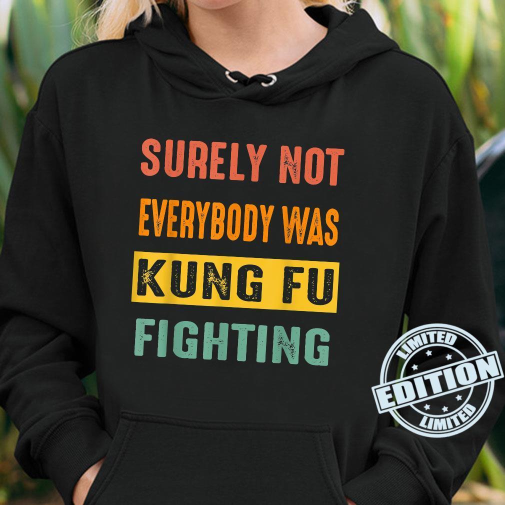 Vintage Surely Not Everybody Was Kung Fu Fighting Retro 2022 Shirt hoodie