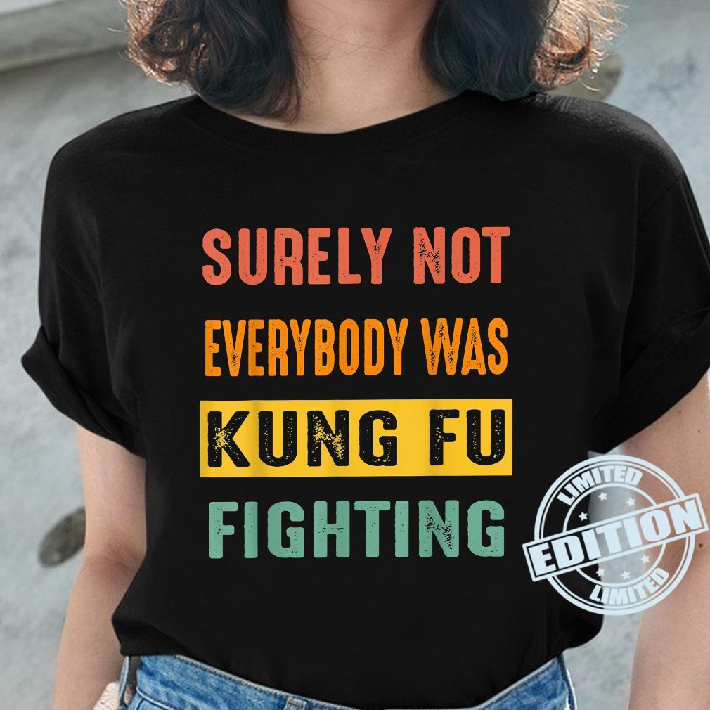 Vintage Surely Not Everybody Was Kung Fu Fighting Retro 2022 Shirt ladies tee
