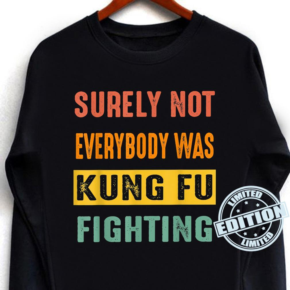 Vintage Surely Not Everybody Was Kung Fu Fighting Retro 2022 Shirt long sleeved