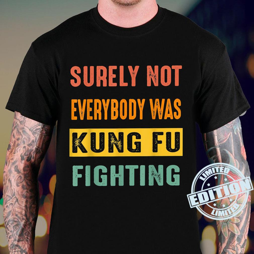 Vintage Surely Not Everybody Was Kung Fu Fighting Retro 2022 Shirt sweater