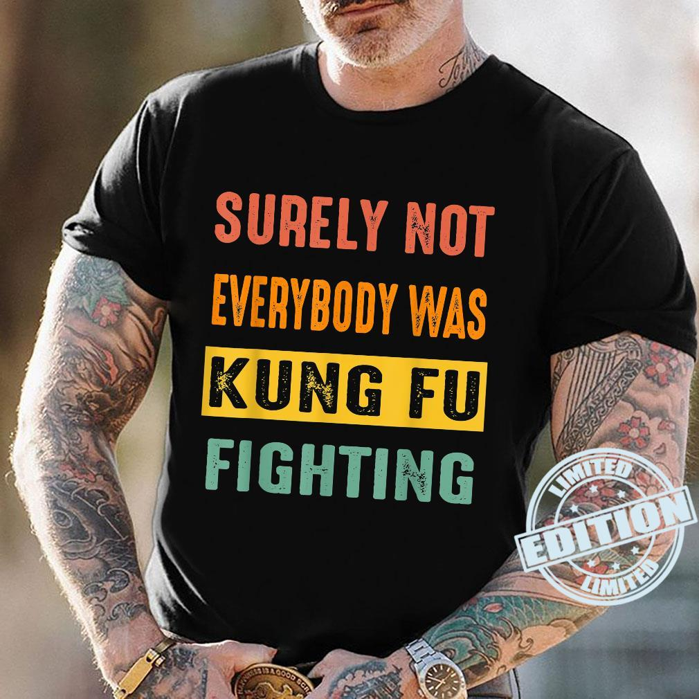 Vintage Surely Not Everybody Was Kung Fu Fighting Retro 2022 Shirt